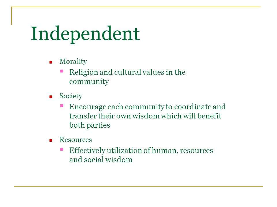 Independent Morality  Religion and cultural values in the community Society  Encourage each community to coordinate and transfer their own wisdom which will benefit both parties Resources  Effectively utilization of human, resources and social wisdom