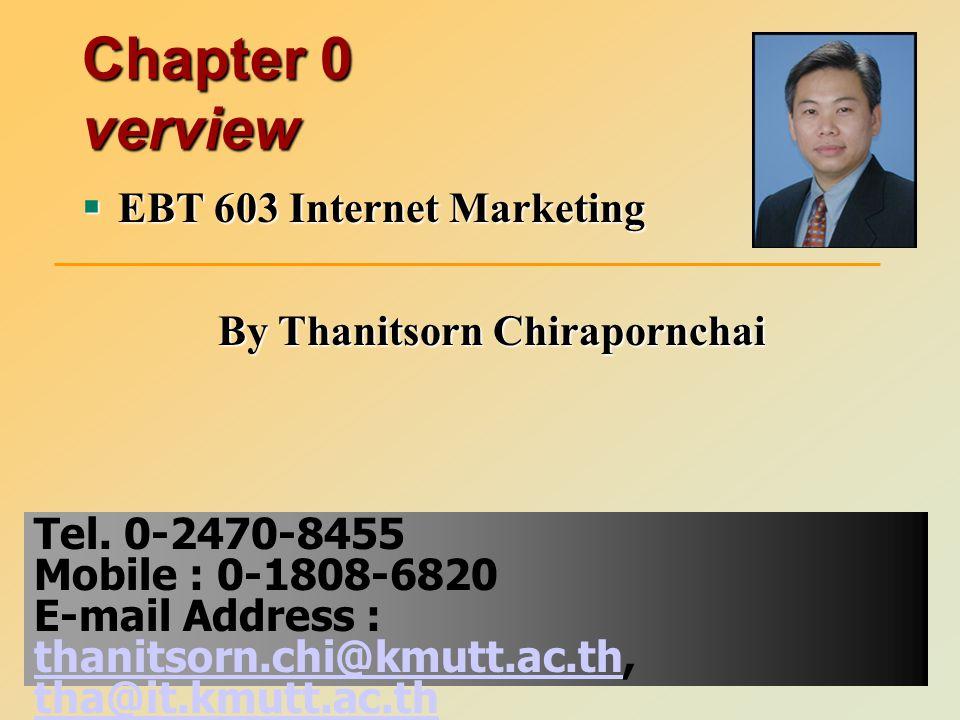 Chapter 0 verview  EBT 603 Internet Marketing By Thanitsorn Chirapornchai Tel.