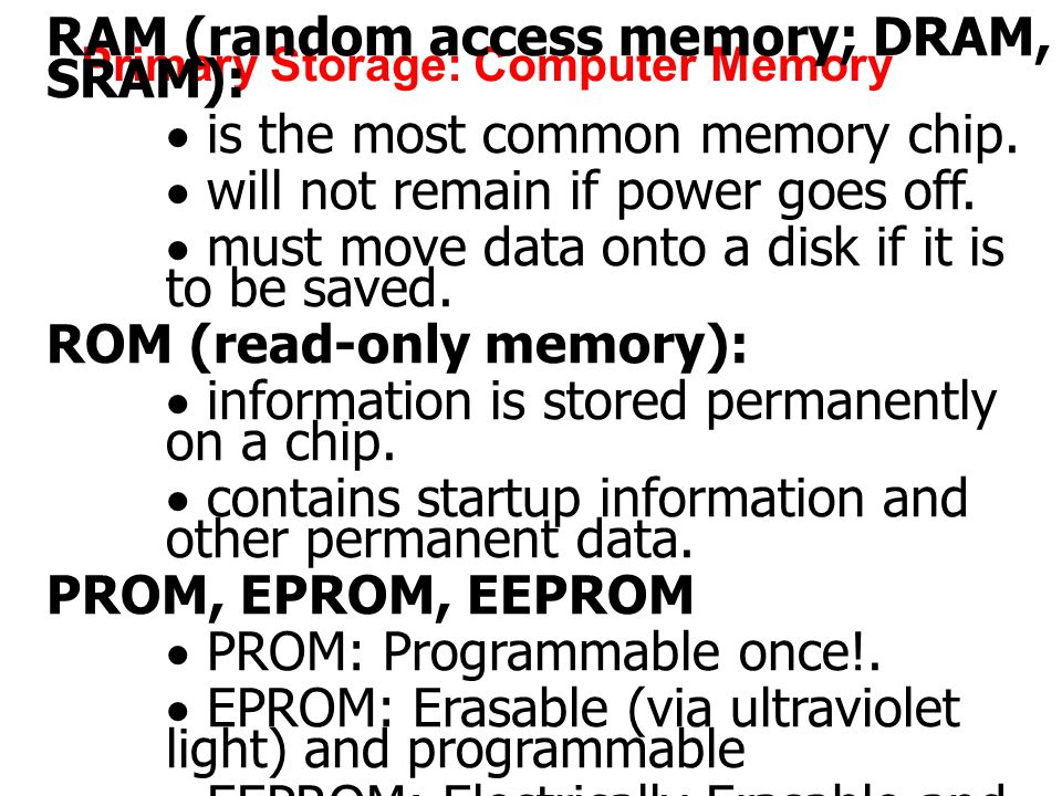 Primary Storage: Computer Memory RAM (random access memory; DRAM, SRAM):  is the most common memory chip.