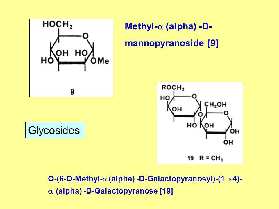 Methyl-  (alpha) -D- mannopyranoside [9] O-(6-O-Methyl-  (alpha) -D-Galactopyranosyl)-(1 4)-  (alpha) -D-Galactopyranose [19] Glycosides