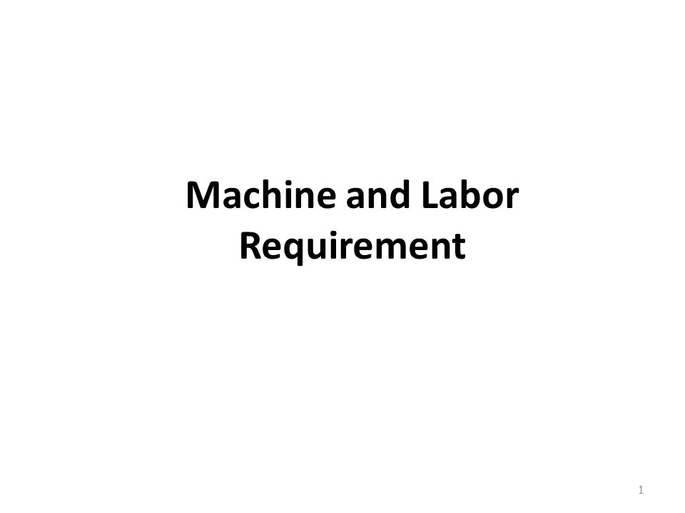Machine and Labor Requirement 1