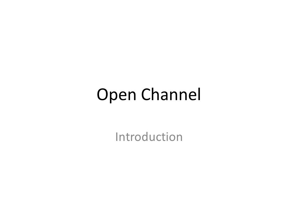 วัตถุประสงค์ แนะนำ Open channel เปรียบเทียบกับ Closed Conduit แนะนำลักษณะหน้าตัดการไหล ให้ Q = constant สังเกตการเปลี่ยนแปลงหน้า ตัด คำนวณ Critical Depth ได้ identify Supercritical และ Subcritical