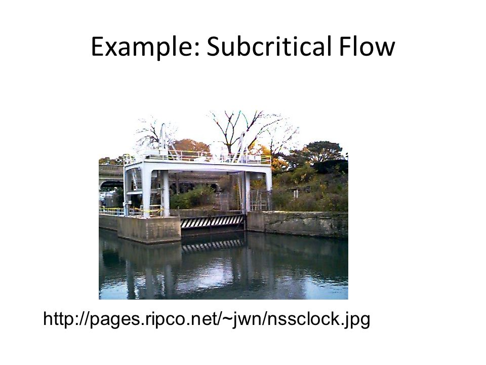 Example: Subcritical Flow http://pages.ripco.net/~jwn/nssclock.jpg