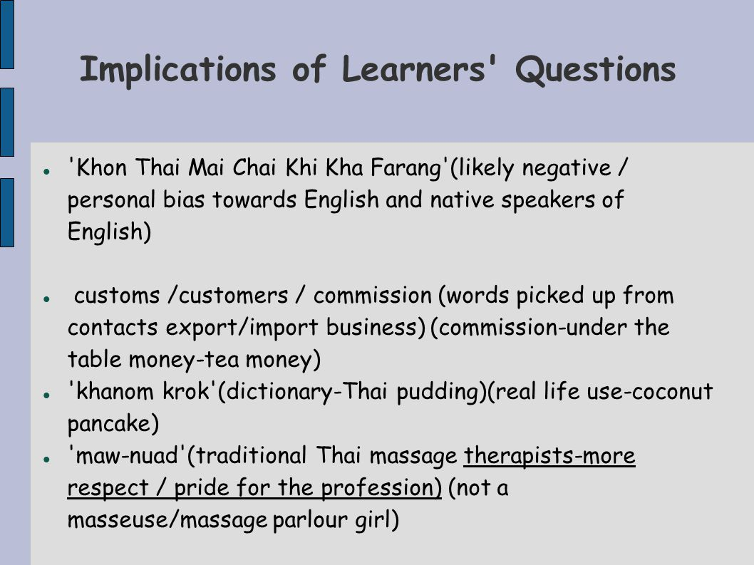 Implications of Learners' Questions 'Khon Thai Mai Chai Khi Kha Farang'(likely negative / personal bias towards English and native speakers of English