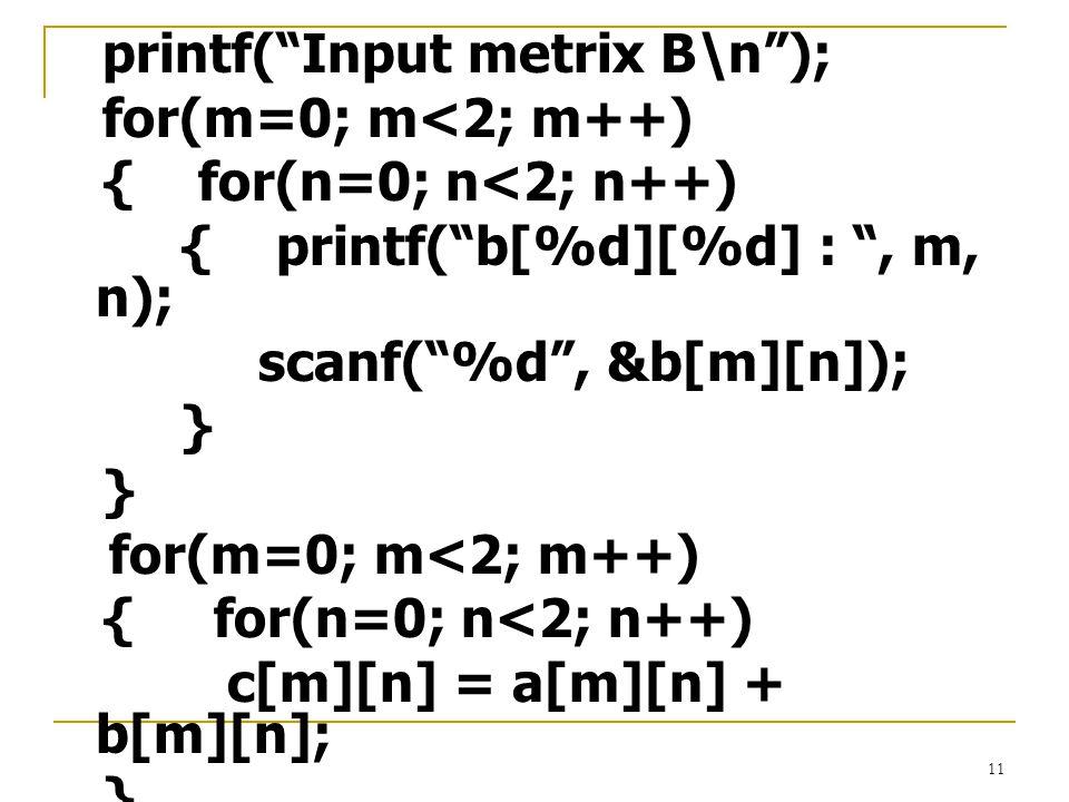 "11 printf(""Input metrix B\n""); for(m=0; m<2; m++) { for(n=0; n<2; n++) { printf(""b[%d][%d] : "", m, n); scanf(""%d"", &b[m][n]); } for(m=0; m<2; m++) { f"