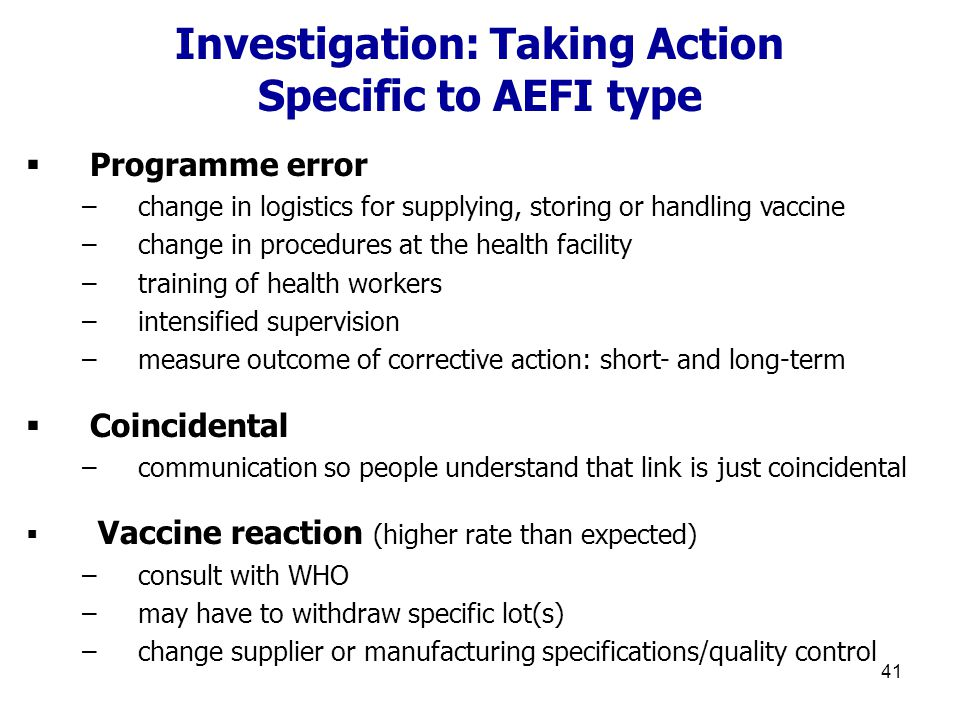 41  Programme error –change in logistics for supplying, storing or handling vaccine –change in procedures at the health facility –training of health