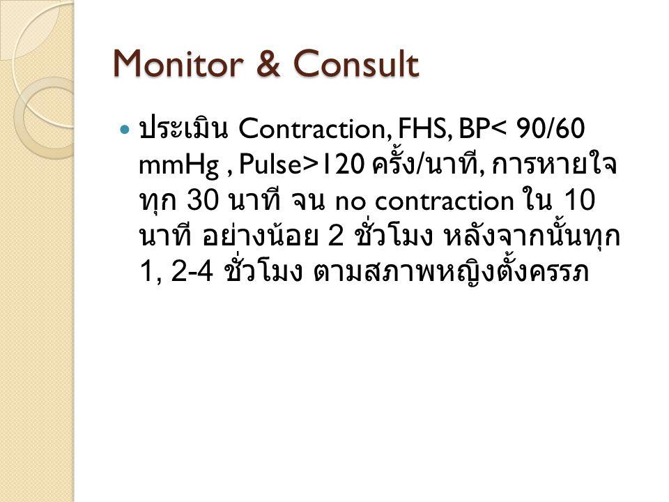 Monitor & Consult ประเมิน Contraction, FHS, BP 120 ครั้ง / นาที, การหายใจ ทุก 30 นาที จน no contraction ใน 10 นาที อย่างน้อย 2 ชั่วโมง หลังจากนั้นทุก