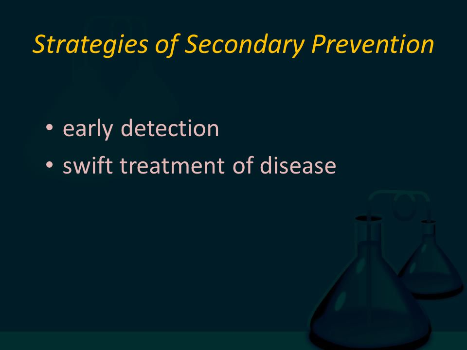 Strategies of Secondary Prevention early detection swift treatment of disease