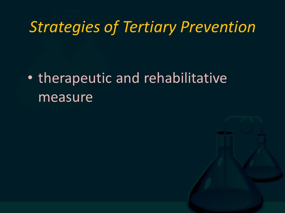 Strategies of Tertiary Prevention therapeutic and rehabilitative measure