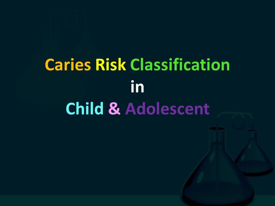 Caries Risk Classification in Child & Adolescent
