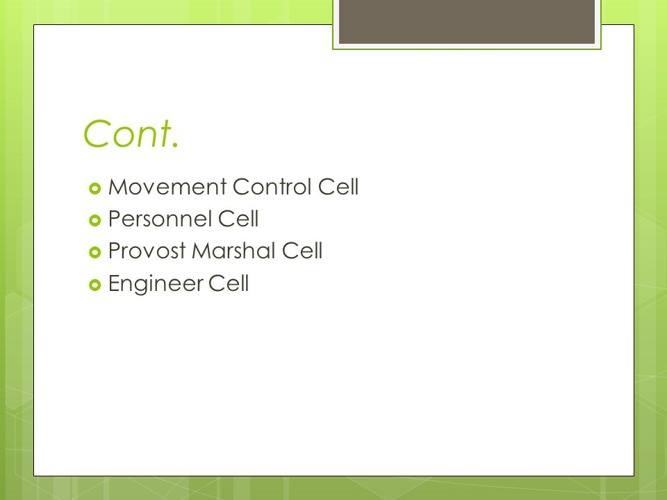 Cont.  Movement Control Cell  Personnel Cell  Provost Marshal Cell  Engineer Cell