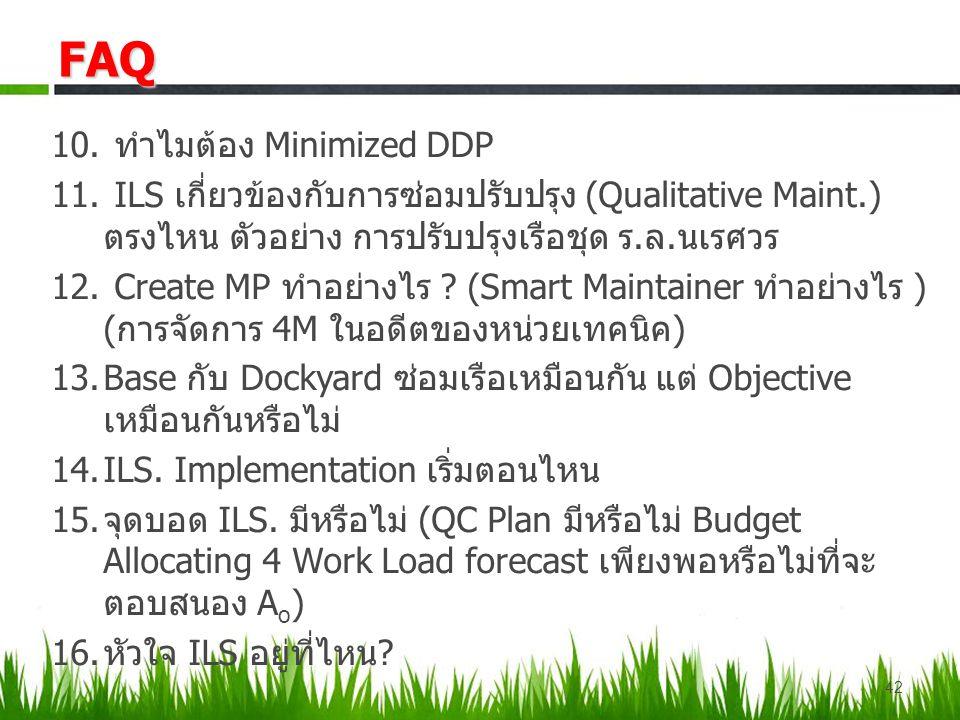 10. ทำไมต้อง Minimized DDP 11. ILS เกี่ยวข้องกับการซ่อมปรับปรุง (Qualitative Maint.) ตรงไหน ตัวอย่าง การปรับปรุงเรือชุด ร.ล.นเรศวร 12. Create MP ทำอย่