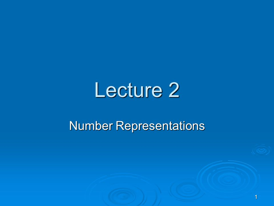 1 Lecture 2 Number Representations