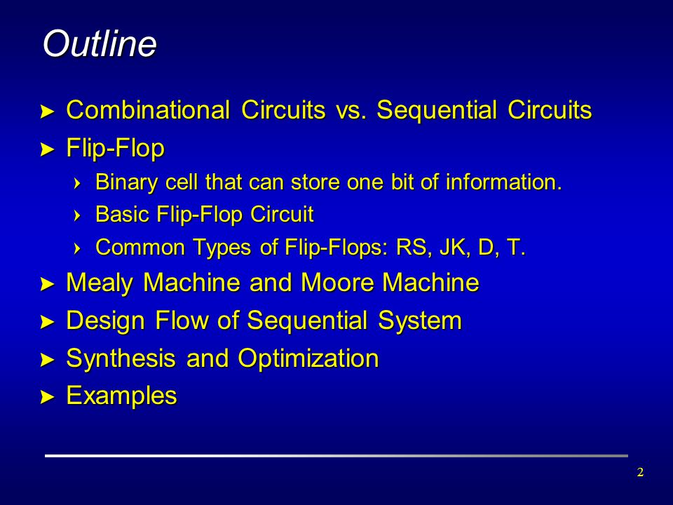 2 Outline > Combinational Circuits vs. Sequential Circuits > Flip-Flop =Binary cell that can store one bit of information. =Basic Flip-Flop Circuit =C