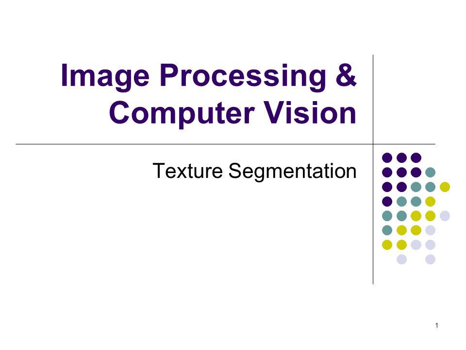 1 Image Processing & Computer Vision Texture Segmentation