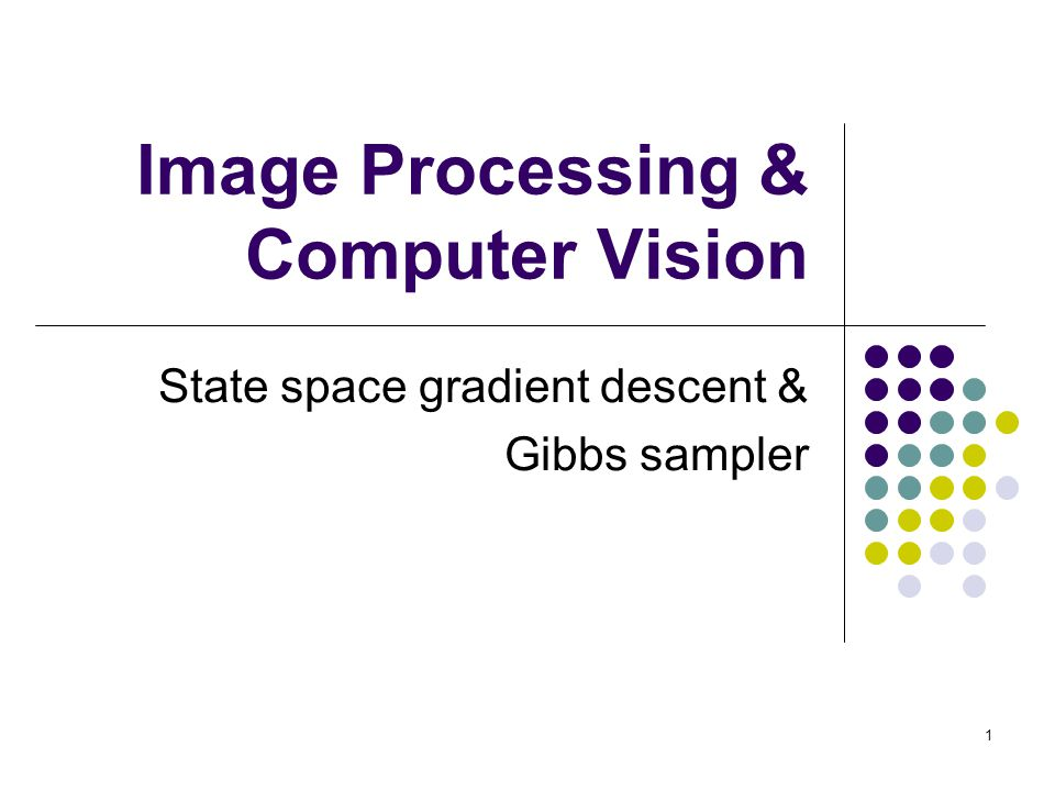 1 Image Processing & Computer Vision State space gradient descent & Gibbs sampler