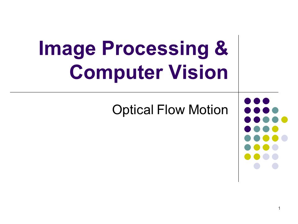 1 Image Processing & Computer Vision Optical Flow Motion