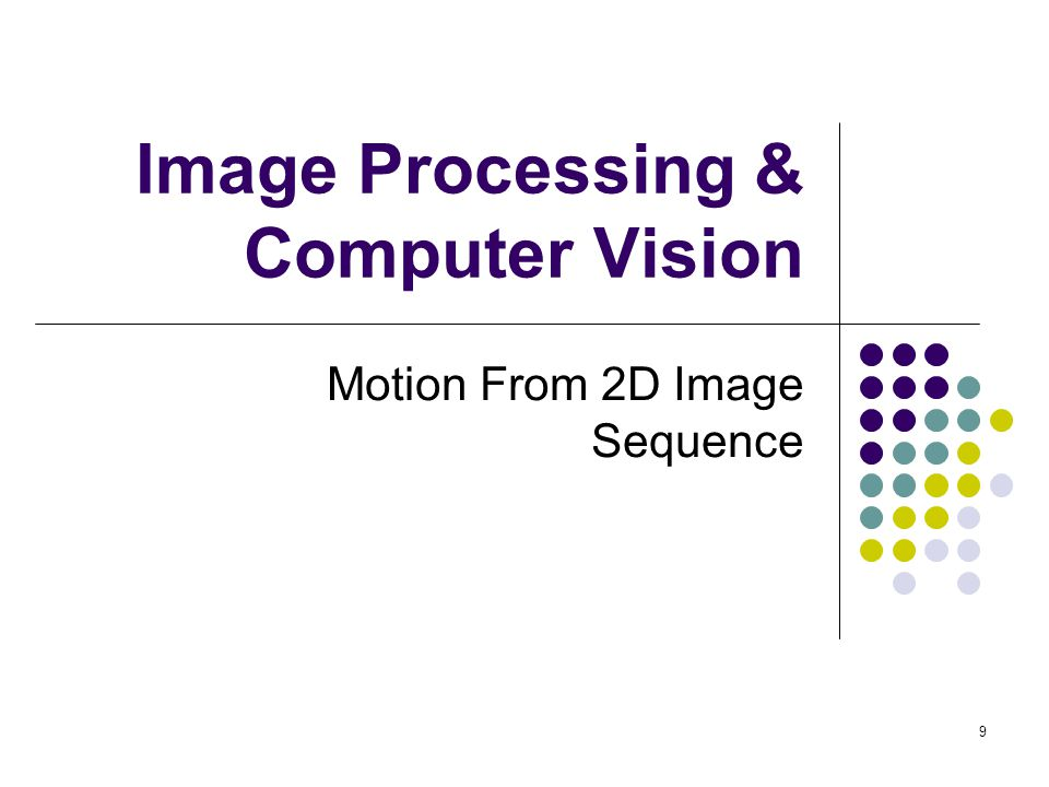 9 Image Processing & Computer Vision Motion From 2D Image Sequence