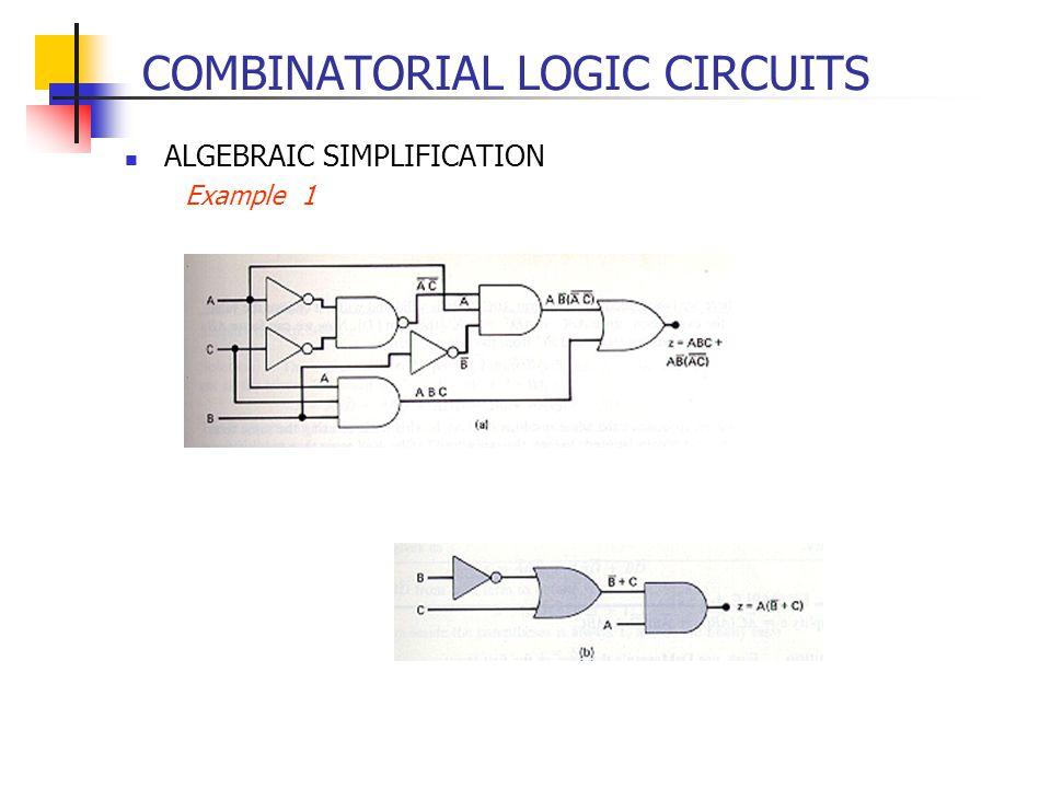 COMBINATORIAL LOGIC CIRCUITS ALGEBRAIC SIMPLIFICATION Example 1