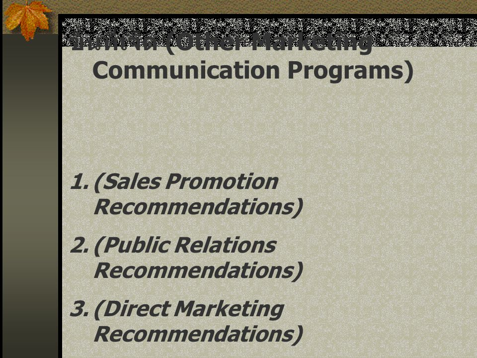 ขั้นที่เจ็ด (Other Marketing Communication Programs) 1.(Sales Promotion Recommendations) 2.(Public Relations Recommendations) 3.(Direct Marketing Reco