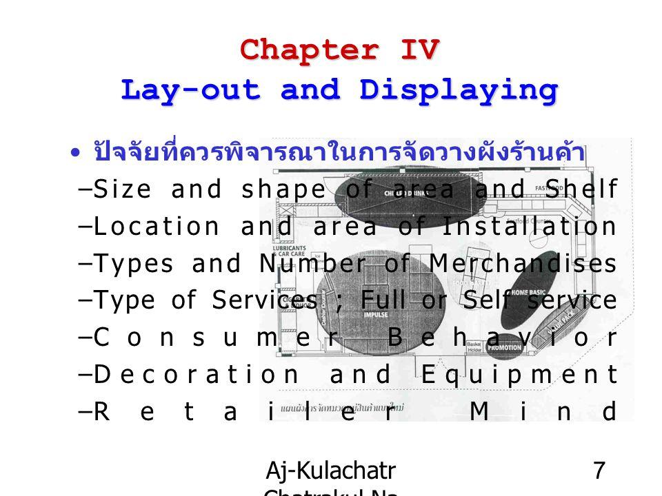 Aj-Kulachatr Chatrakul Na Ayudhaya Ch-4 7 Chapter IV Lay-out and Displaying ปัจจัยที่ควรพิจารณาในการจัดวางผังร้านค้า –Size and shape of area and Shelf