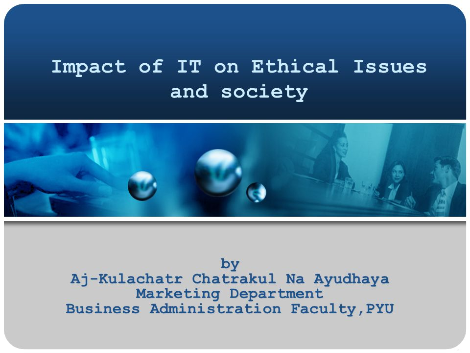 Agenda 1. Information System Impact 2. IS in Ethical Issues 3. Intellectual Property 4. Case Study