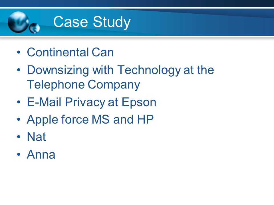 Case Study Continental Can Downsizing with Technology at the Telephone Company E-Mail Privacy at Epson Apple force MS and HP Nat Anna