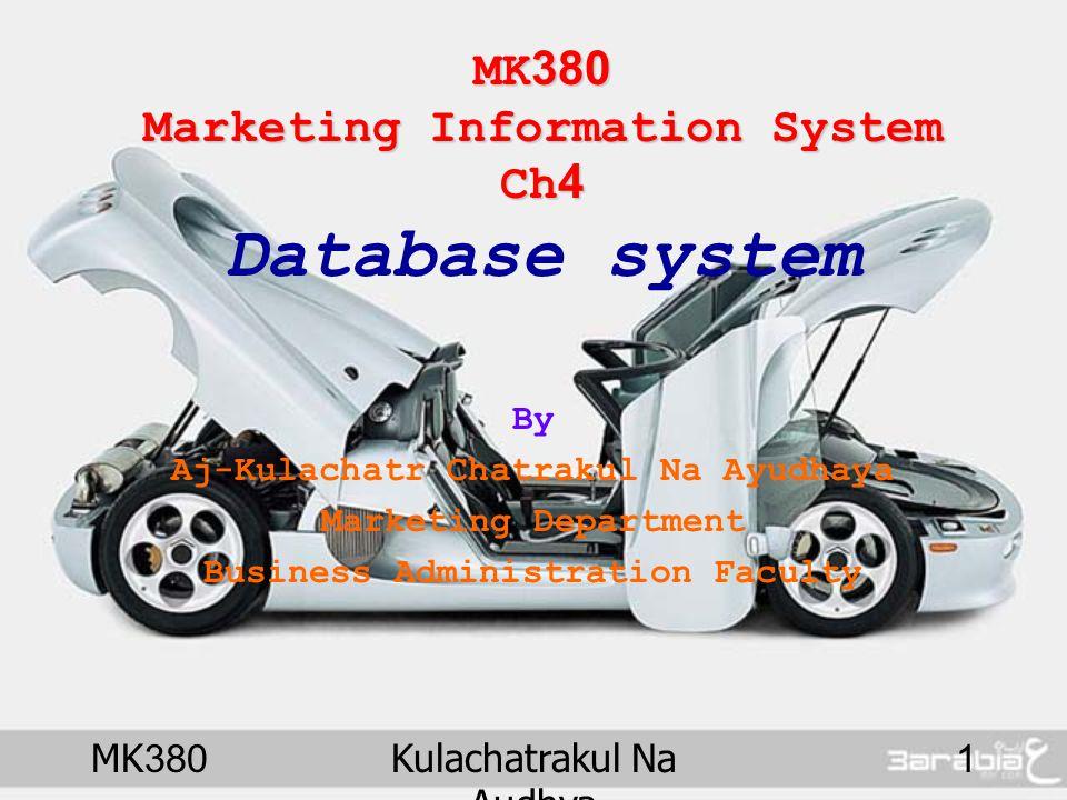 MK380Kulachatrakul Na Audhya 1 MK380 Marketing Information System Ch4 MK380 Marketing Information System Ch4 Database system By Aj-Kulachatr Chatrakul