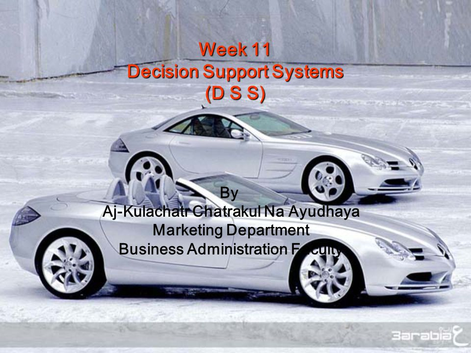 Week 11 Decision Support Systems (D S S) By Aj-Kulachatr Chatrakul Na Ayudhaya Marketing Department Business Administration Faculty