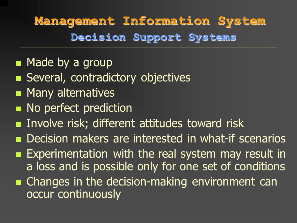 Made by a group Several, contradictory objectives Many alternatives No perfect prediction Involve risk; different attitudes toward risk Decision maker