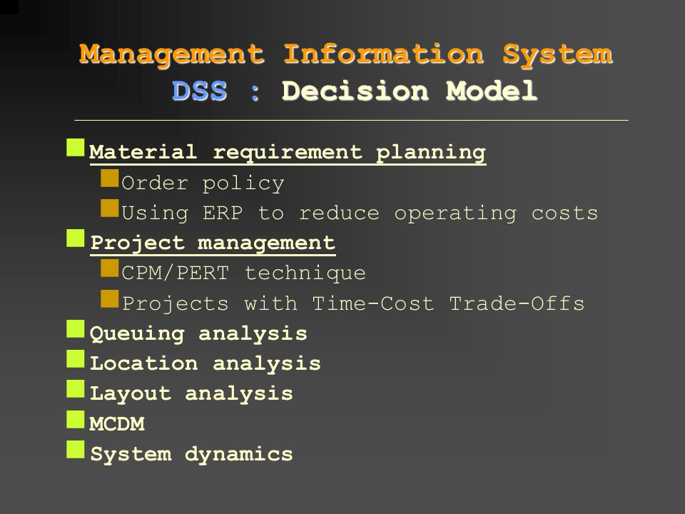 Material requirement planning Order policy Using ERP to reduce operating costs Project management CPM/PERT technique Projects with Time-Cost Trade-Off