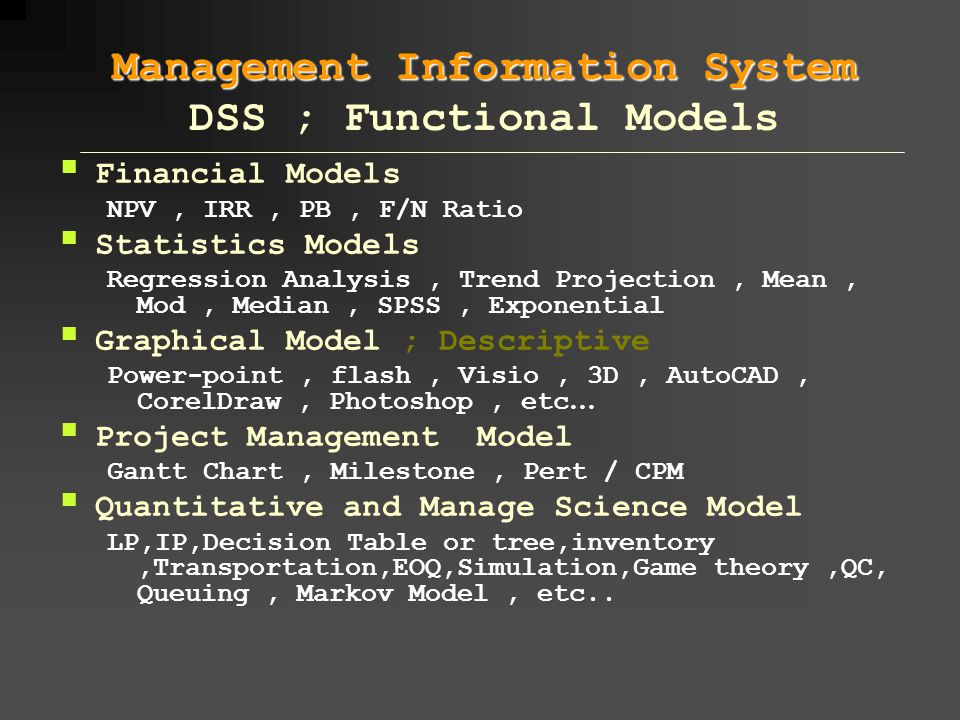  Financial Models NPV, IRR, PB, F/N Ratio  Statistics Models Regression Analysis, Trend Projection, Mean, Mod, Median, SPSS, Exponential  Graphical
