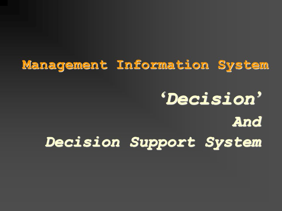 Management Information System ' Decision ' And Decision Support System