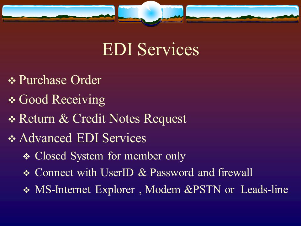 EDI Services  Purchase Order  Good Receiving  Return & Credit Notes Request  Advanced EDI Services  Closed System for member only  Connect with