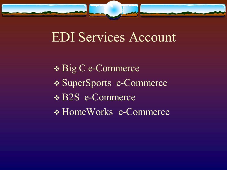 EDI Services Account  Big C e-Commerce  SuperSports e-Commerce  B2S e-Commerce  HomeWorks e-Commerce