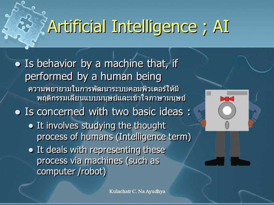 Kulachatr C. Na Ayudhya Artificial Intelligence ; AI Is behavior by a machine that, if performed by a human being ความพยายามในการพัฒนาระบบคอมพิวเตอร์ใ