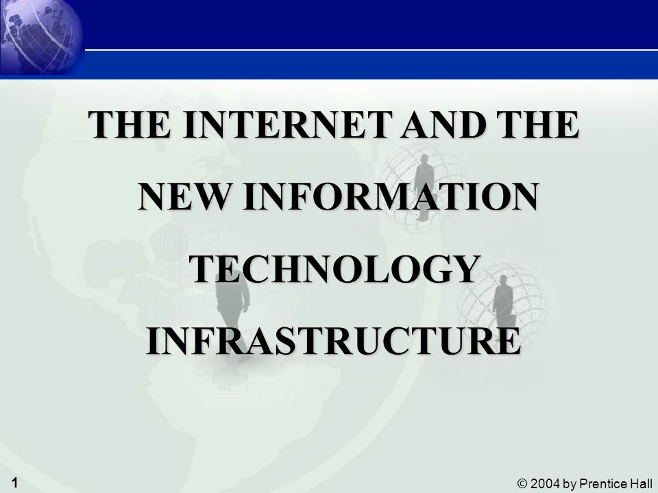 1 © 2004 by Prentice Hall Management Information Systems The Internet and the New information Technology Infrastructure THE INTERNET AND THE NEW INFORMATION NEW INFORMATIONTECHNOLOGYINFRASTRUCTURE