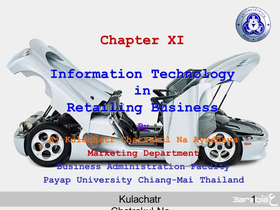 Kulachatr Chatrakul Na Ayudhaya 1 Chapter XI Information Technology in Retailing Business By Aj-Kulachatr Chatrakul Na Ayudhaya Marketing Department Business Administration Faculty Payap University Chiang-Mai Thailand