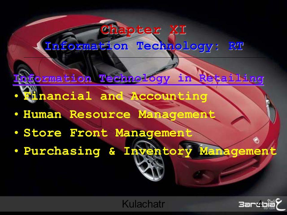 Kulachatr Chatrakul Na Ayudhaya 4 Chapter XI Information Technology: RT Information Technology in Retailing Financial and Accounting Human Resource Management Store Front Management Purchasing & Inventory Management