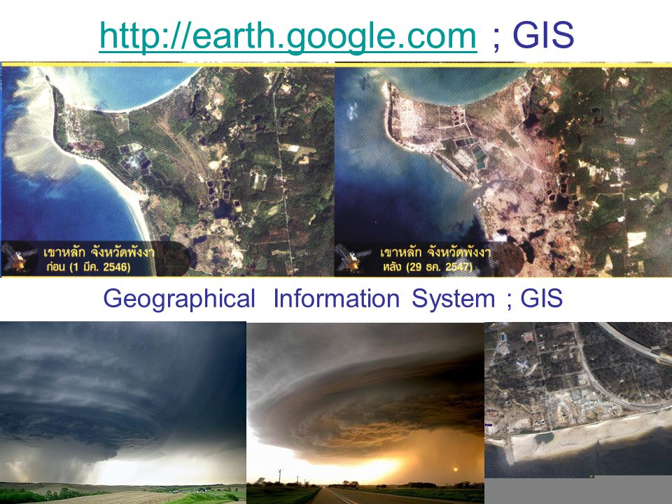 http://earth.google.comhttp://earth.google.com ; GIS Geographical Information System ; GIS