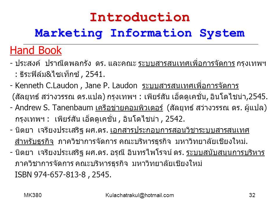 MK380Kulachatrakul@hotmail.com32 Introduction Marketing Information System Hand Book - ประสงค์ ปราณีตพลกรัง ดร. และคณะ ระบบสารสนเทศเพื่อการจัดการ กรุง