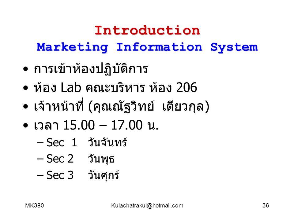 MK380Kulachatrakul@hotmail.com36 Introduction Marketing Information System การเข้าห้องปฏิบัติการ ห้อง Lab คณะบริหาร ห้อง 206 เจ้าหน้าที่ (คุณณัฐวิทย์