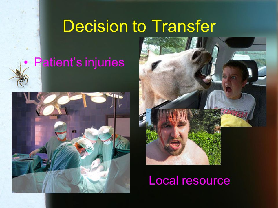 Decision to Transfer Patient's injuries Local resource