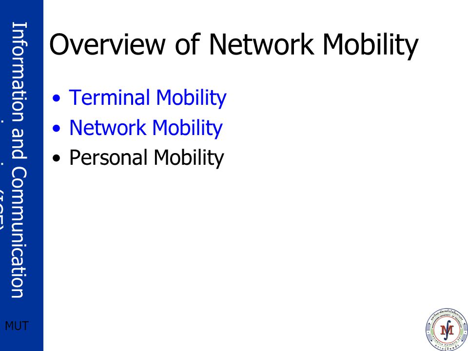 Information and Communication engineering(ICE) MUT Overview of Network Mobility Terminal Mobility Network Mobility Personal Mobility