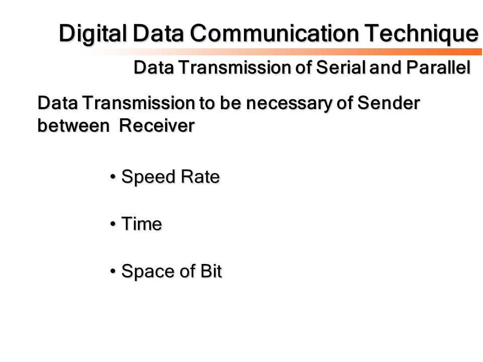 Digital Data Communication Technique Data Transmission of Serial and Parallel Speed Rate Speed Rate Time Time Space of Bit Space of Bit Data Transmission to be necessary of Sender between Receiver