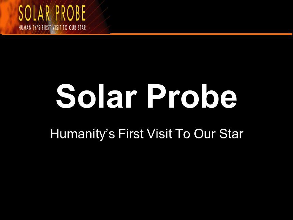 Mission Solar Probe ยานอวกาศที่จะสามารถไปสำรวจ ได้ถึงชั้นโคโรนาของดวงอาทิตย์ สามารถเข้าไปด้ไปถึงระยะ 3RS จากผิวดวงอาทิตย์ ซึ่ง Solar Probe ได้ติดตั้งอุปกรณ์ต่างๆ สำหรับการวัด และการถ่ายภาพ เพื่อที่จะตอบคำถามที่ว่า ชั้นโคโร นาของดวงอาทิตย์ส่งผ่านความ ร้อนได้อย่างไร และพายุสุริยะเกิด ได้อย่างไร