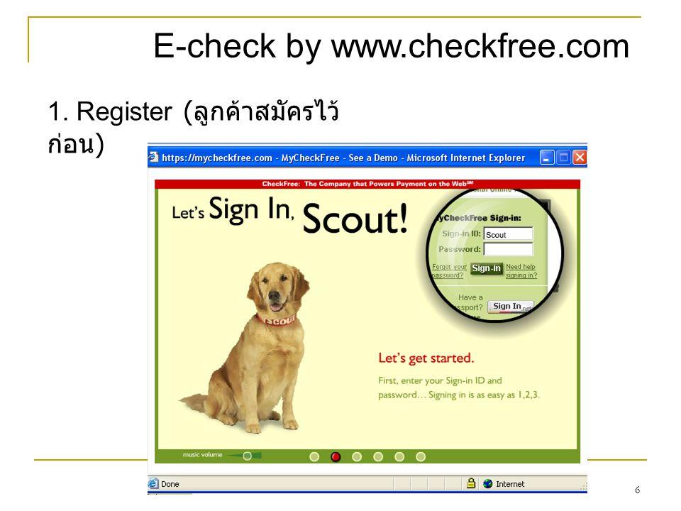 6 E-check by www.checkfree.com 1. Register ( ลูกค้าสมัครไว้ ก่อน )
