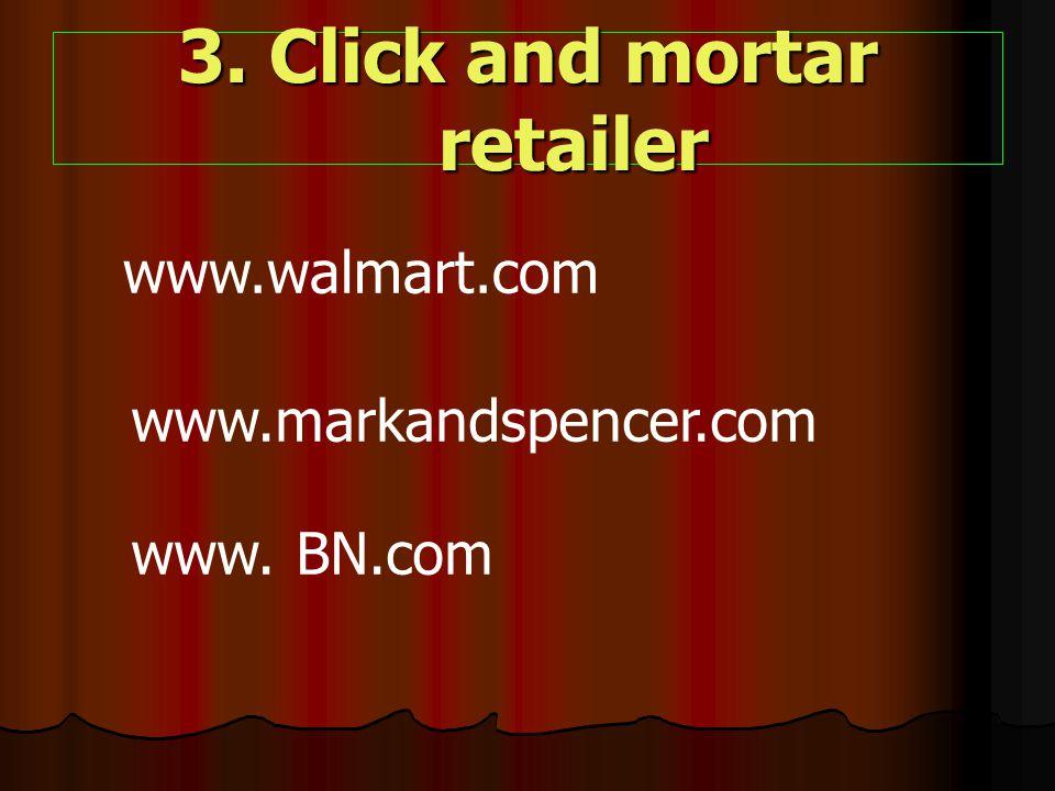 3. Click and mortar retailer www.walmart.com www.markandspencer.com www. BN.com