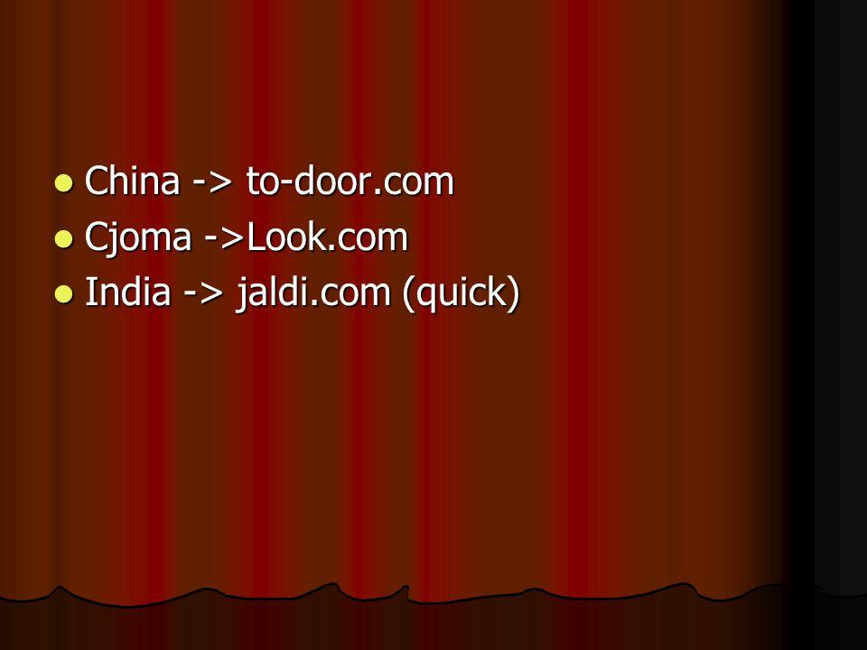 China -> to-door.com China -> to-door.com Cjoma ->Look.com Cjoma ->Look.com India -> jaldi.com (quick) India -> jaldi.com (quick)
