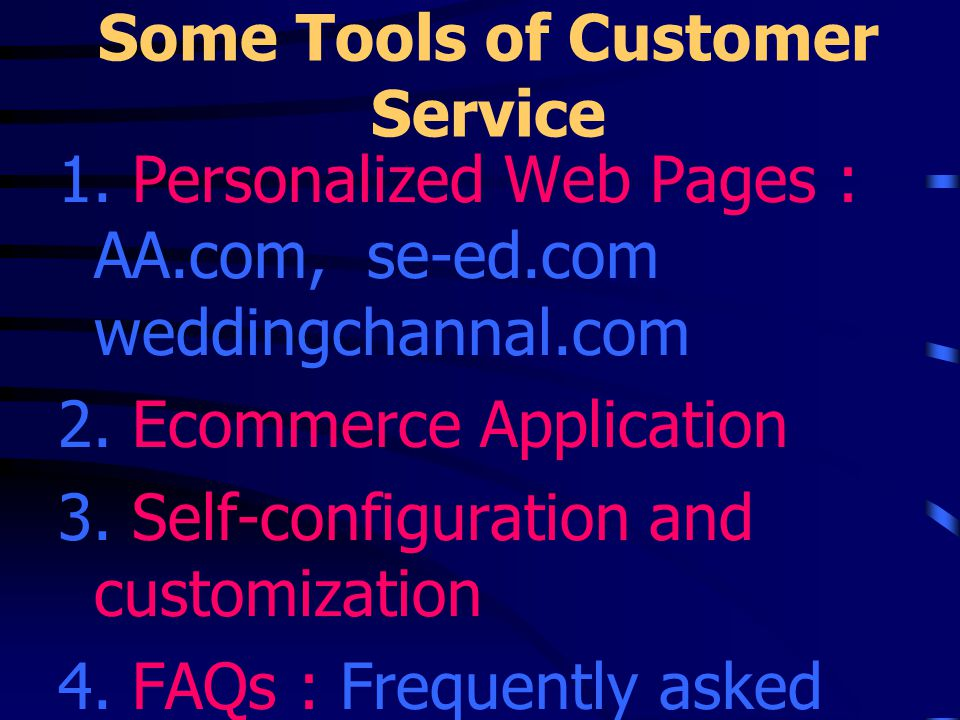 Some Tools of Customer Service 5.A Chat Room : wine.com, 1- 800-flower.com 6.